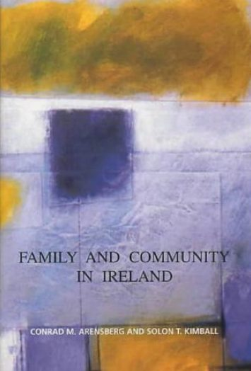 Family and Community in Ireland by Conrad M. Arensberg