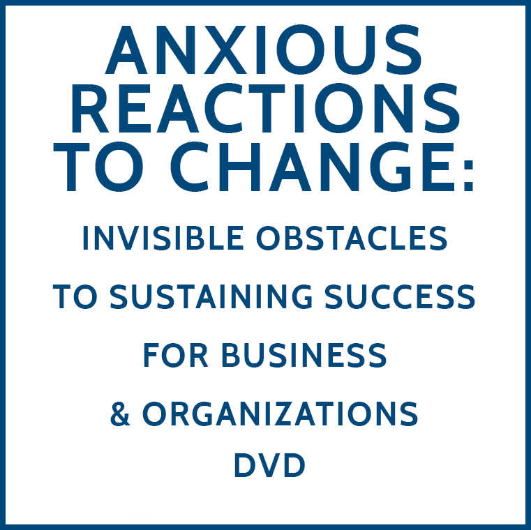 Anxious Reactions to Change: Invisible Obstacles to sustaining success for business and organizations